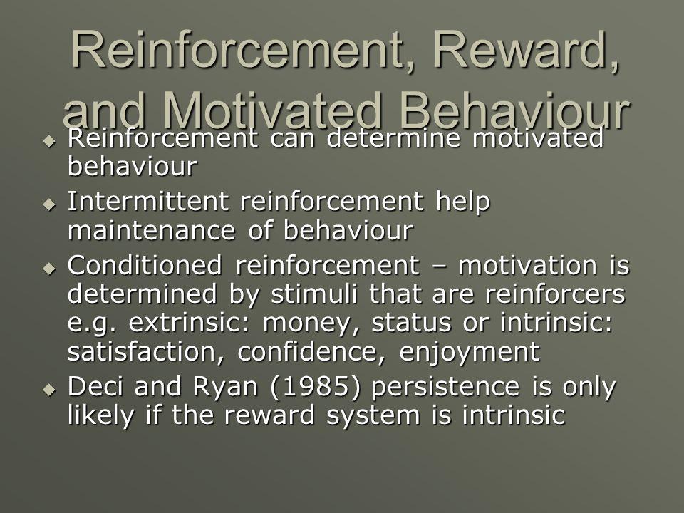 Reinforcement, Reward, and Motivated Behaviour Reinforcement can determine motivated behaviour Reinforcement can determine motivated behaviour Intermi
