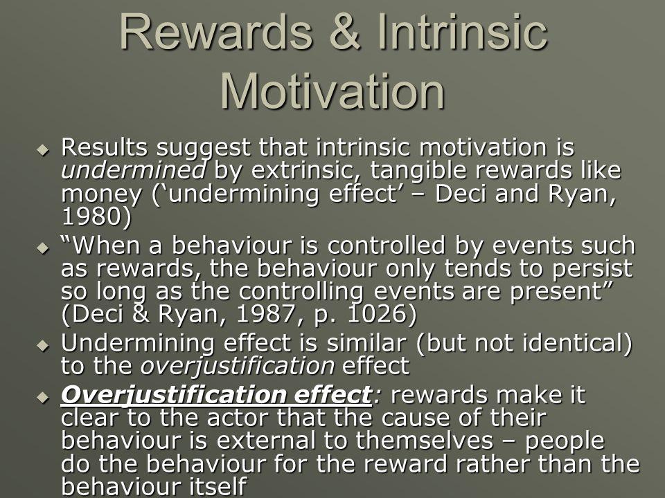 Rewards & Intrinsic Motivation Results suggest that intrinsic motivation is undermined by extrinsic, tangible rewards like money (undermining effect –
