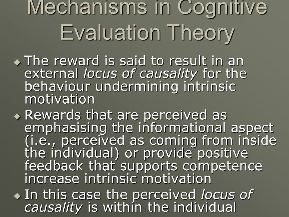 The reward is said to result in an external locus of causality for the behaviour undermining intrinsic motivation The reward is said to result in an e