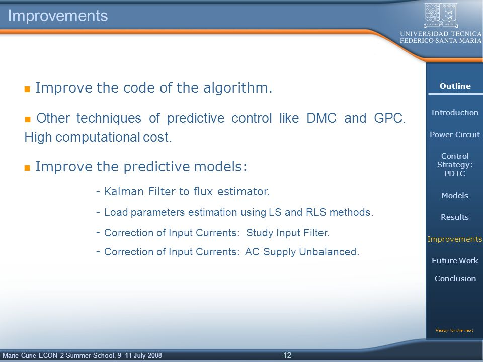 -12- Marie Curie ECON 2 Summer School, 9 -11 July 2008 Improvements Improve the code of the algorithm.