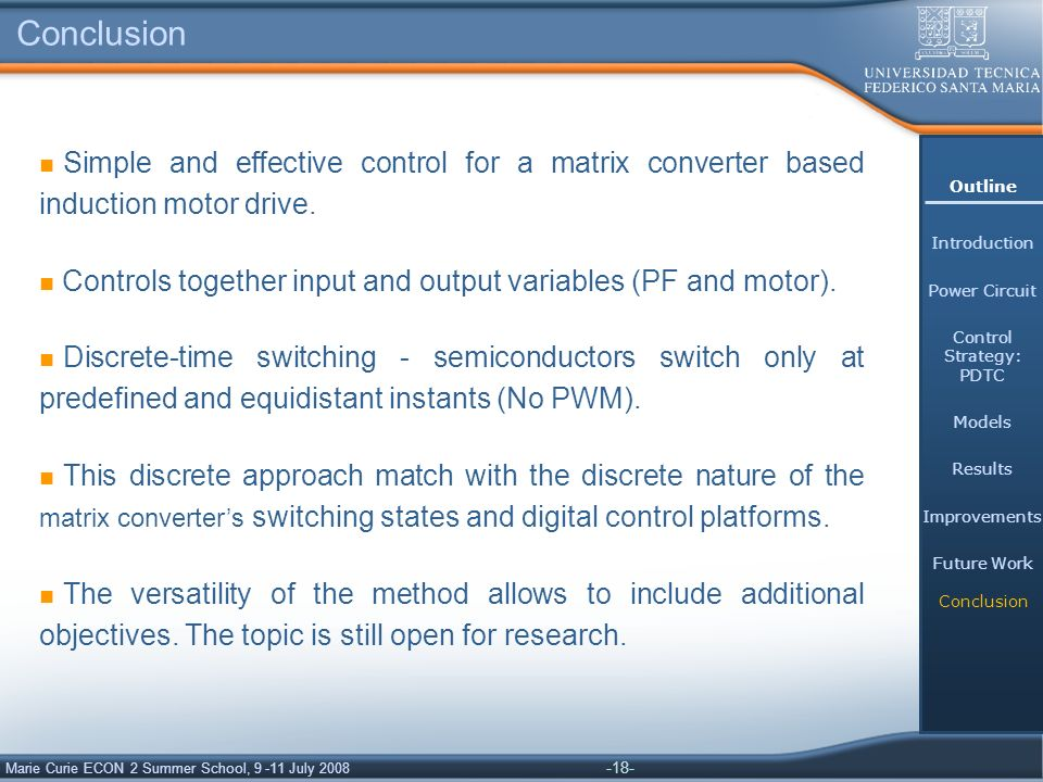 -18- Marie Curie ECON 2 Summer School, 9 -11 July 2008 Conclusion Simple and effective control for a matrix converter based induction motor drive.