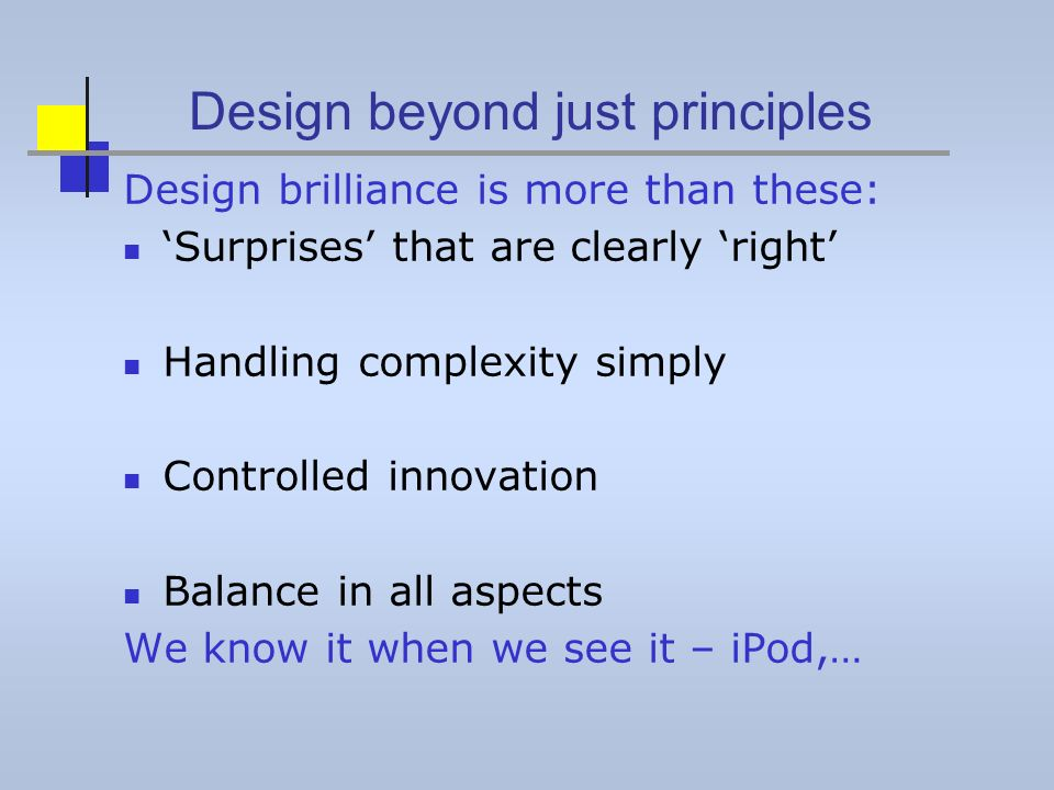 Design beyond just principles Design brilliance is more than these: Surprises that are clearly right Handling complexity simply Controlled innovation
