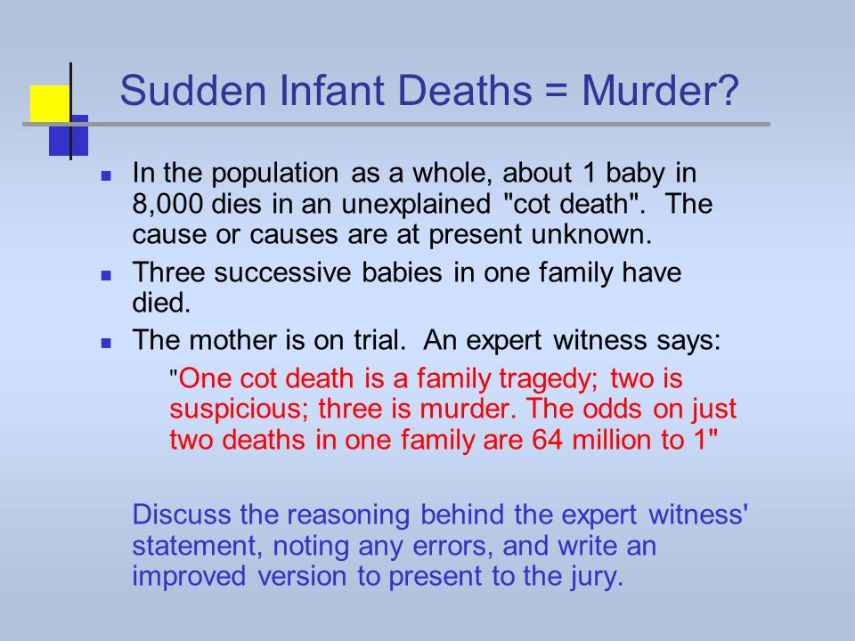 Sudden Infant Deaths = Murder? In the population as a whole, about 1 baby in 8,000 dies in an unexplained