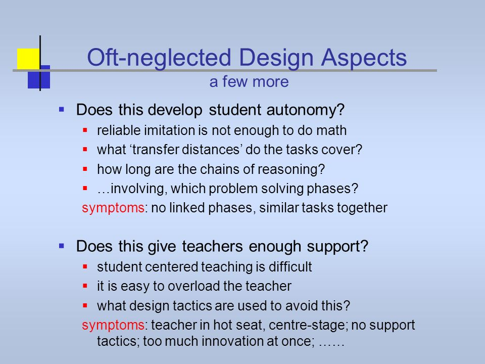 Oft-neglected Design Aspects a few more Does this develop student autonomy? reliable imitation is not enough to do math what transfer distances do the