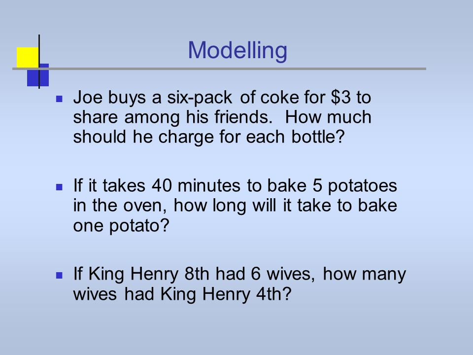 Modelling Joe buys a six-pack of coke for $3 to share among his friends. How much should he charge for each bottle? If it takes 40 minutes to bake 5 p