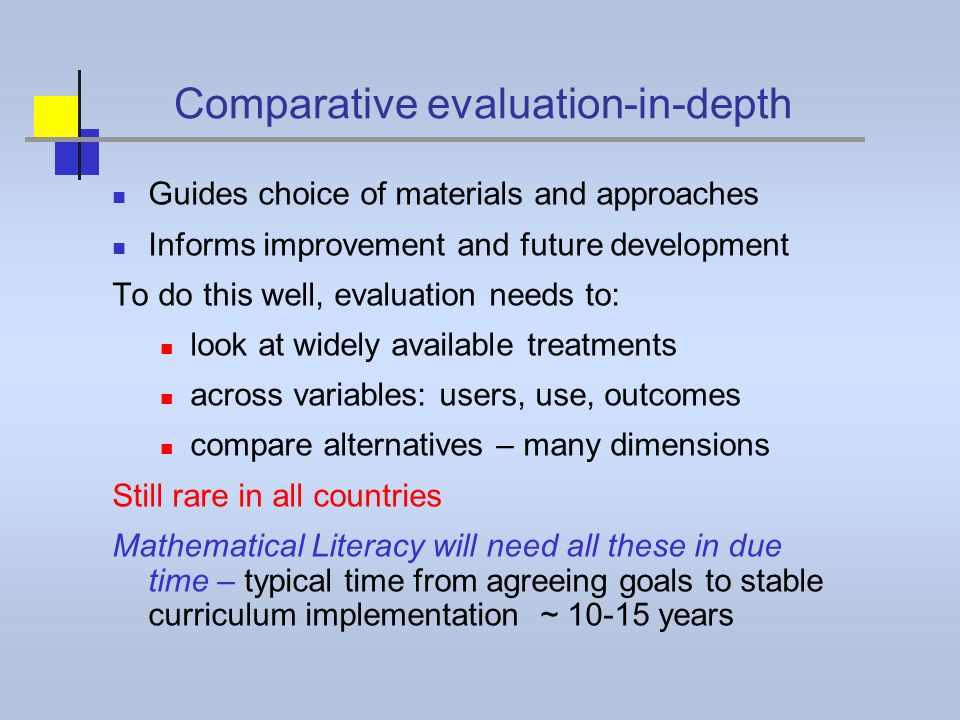 Comparative evaluation-in-depth Guides choice of materials and approaches Informs improvement and future development To do this well, evaluation needs