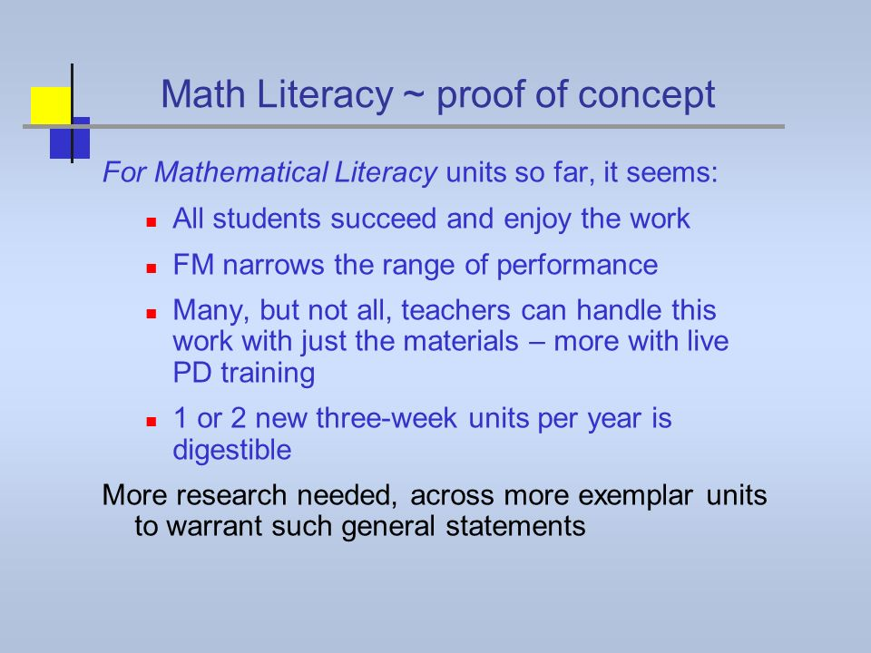Math Literacy ~ proof of concept For Mathematical Literacy units so far, it seems: All students succeed and enjoy the work FM narrows the range of per