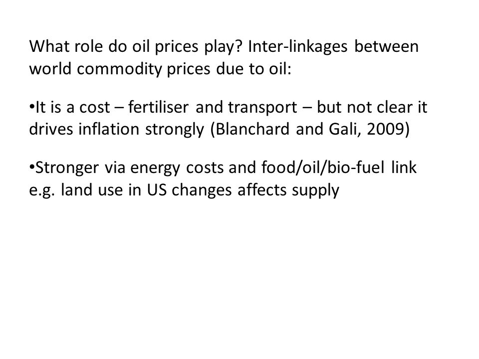 What role do oil prices play? Inter-linkages between world commodity prices due to oil: It is a cost – fertiliser and transport – but not clear it dri