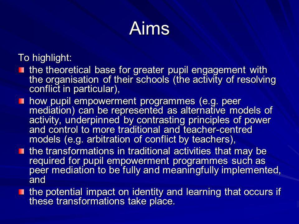 Aims To highlight: the theoretical base for greater pupil engagement with the organisation of their schools (the activity of resolving conflict in particular), how pupil empowerment programmes (e.g.