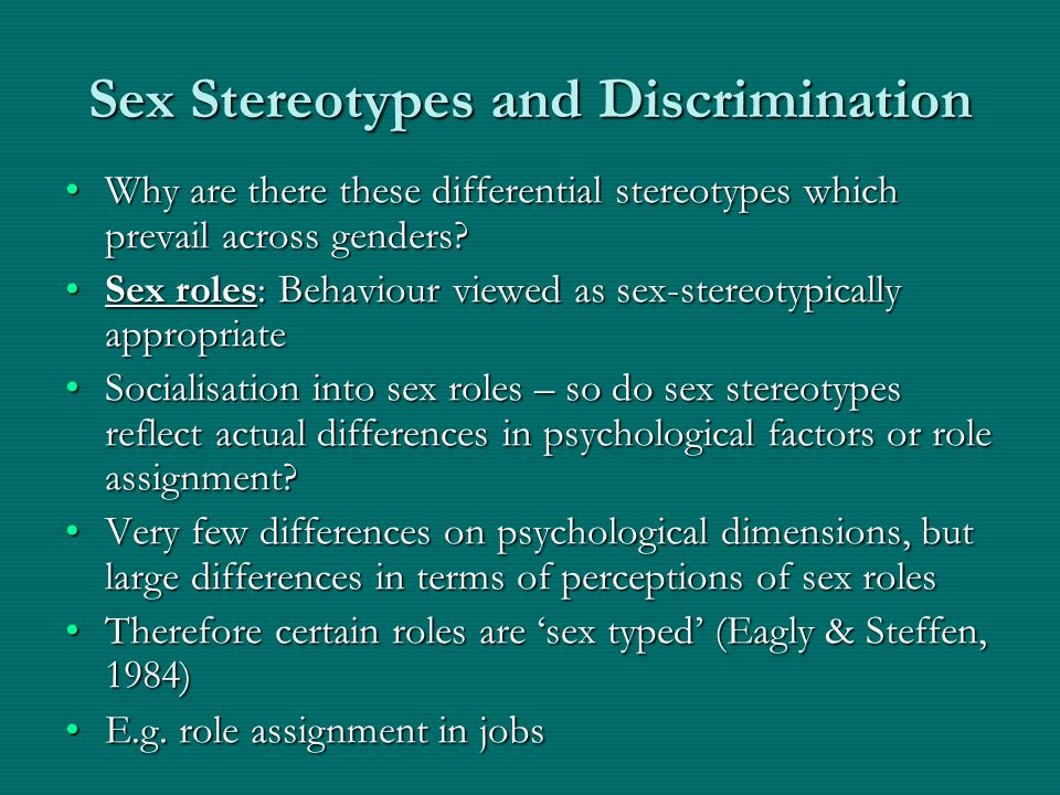 Sex Stereotypes and Discrimination Why are there these differential stereotypes which prevail across genders?Why are there these differential stereoty