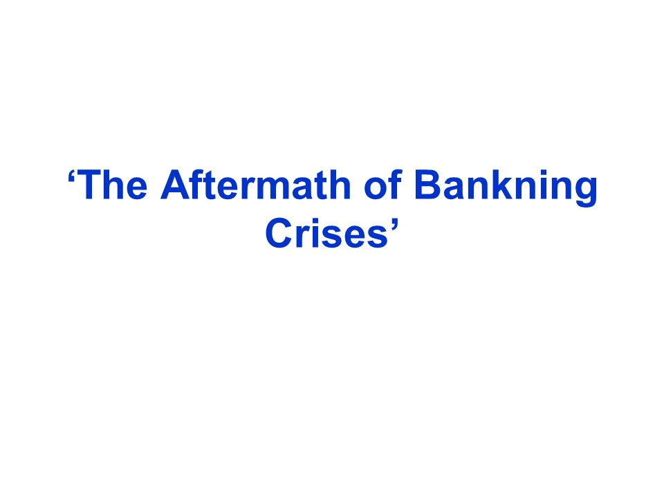 The Aftermath of Bankning Crises