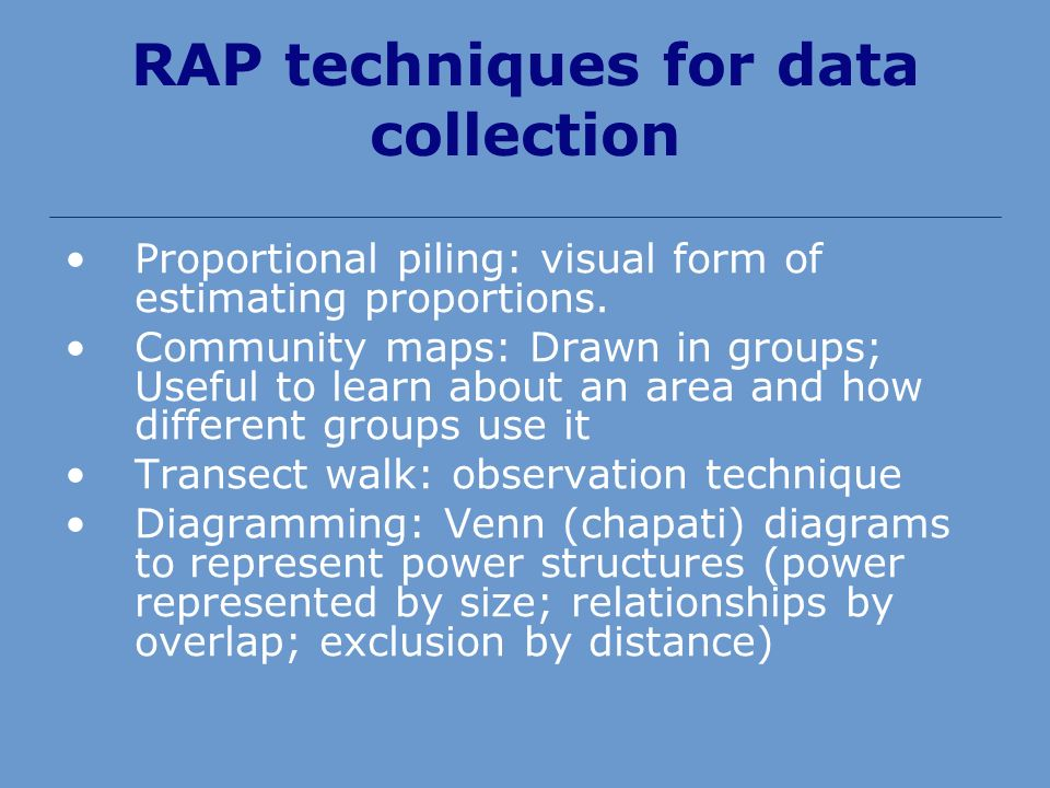 RAP techniques for data collection Proportional piling: visual form of estimating proportions.