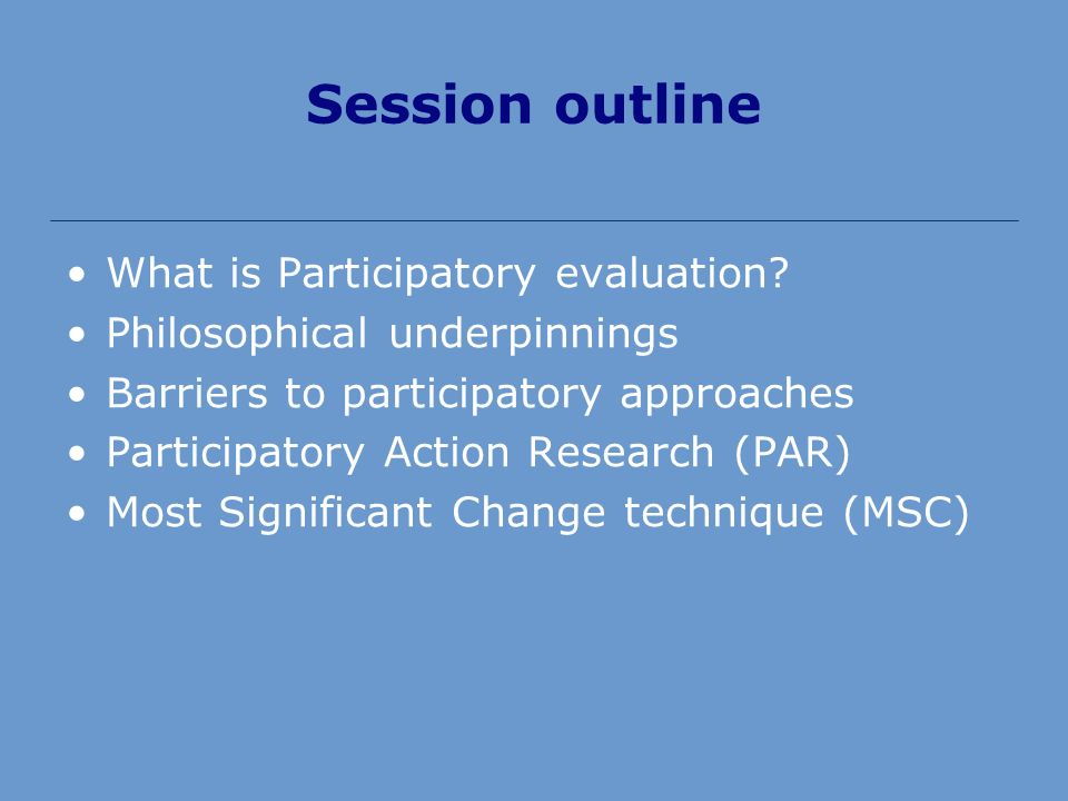 Session outline What is Participatory evaluation.