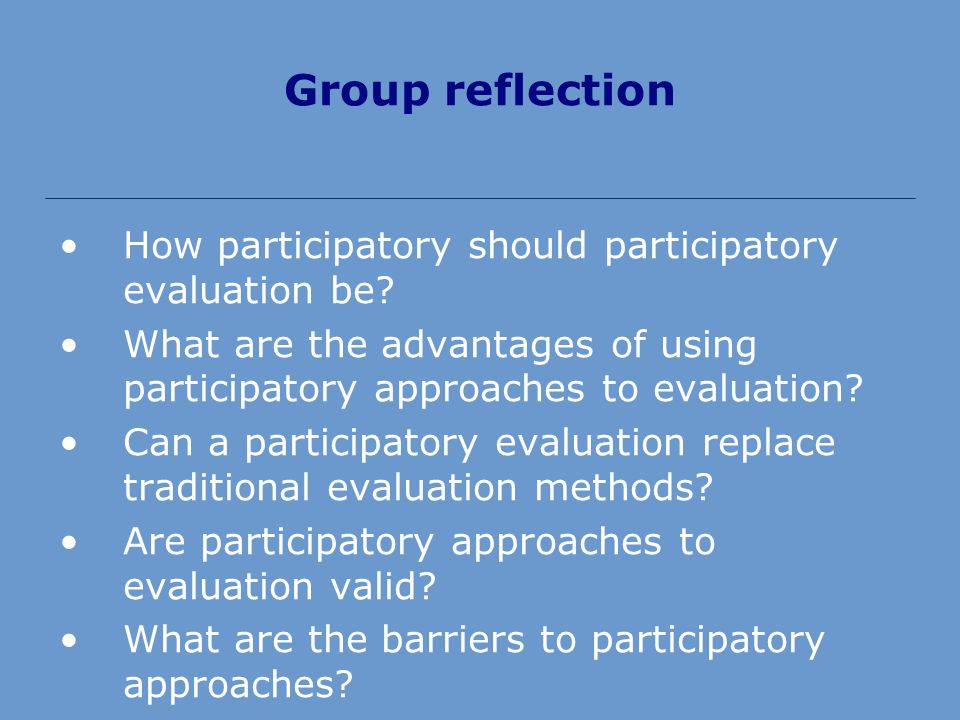 Group reflection How participatory should participatory evaluation be.