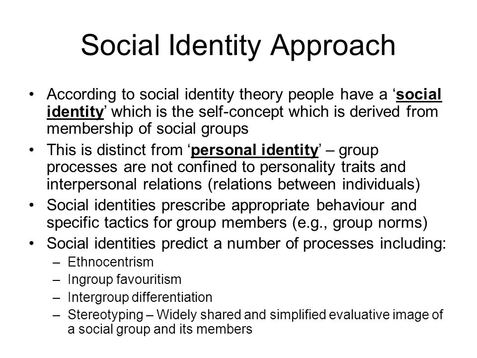 Social Identity Approach According to social identity theory people have a social identity which is the self-concept which is derived from membership