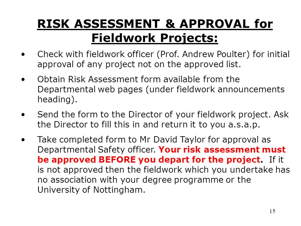 RISK ASSESSMENT & APPROVAL for Fieldwork Projects: Check with fieldwork officer (Prof.