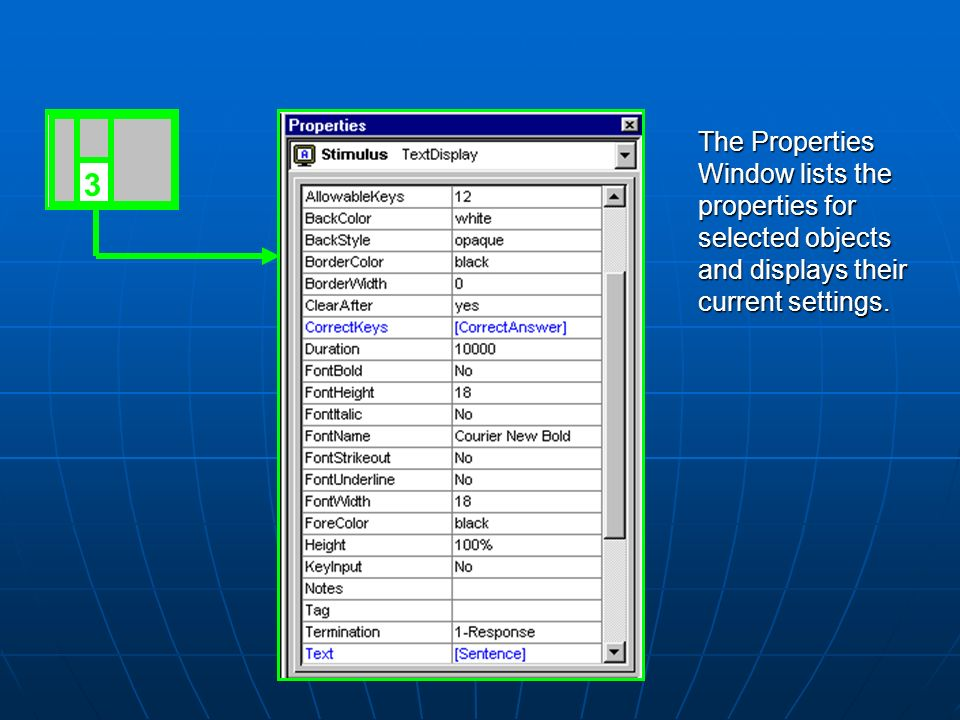 The Properties Window lists the properties for selected objects and displays their current settings. 3