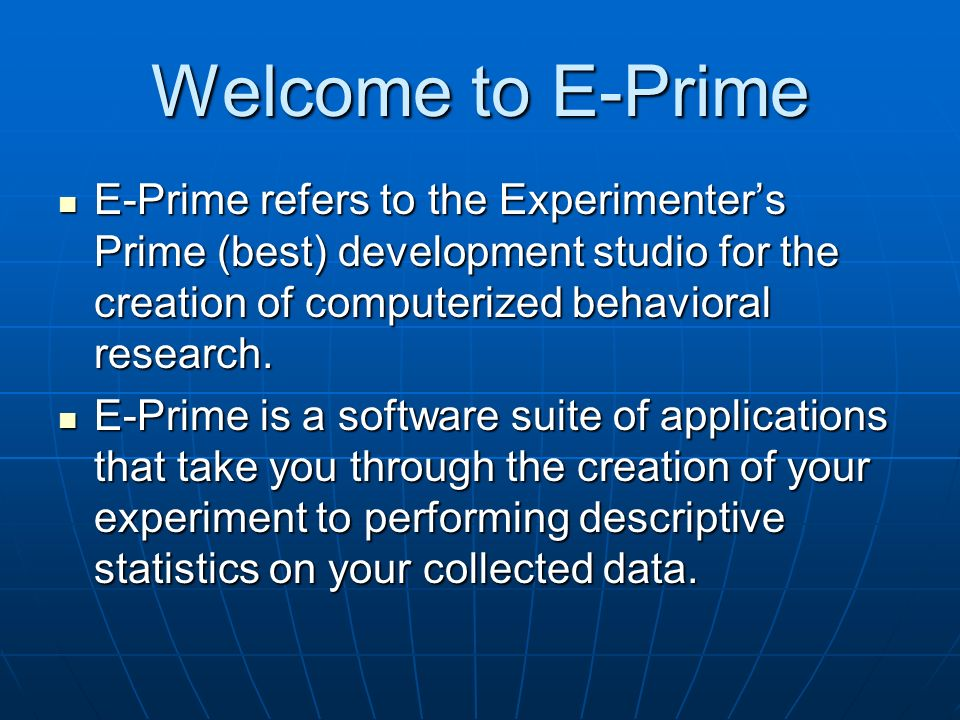 Welcome to E-Prime E-Prime refers to the Experimenters Prime (best) development studio for the creation of computerized behavioral research.