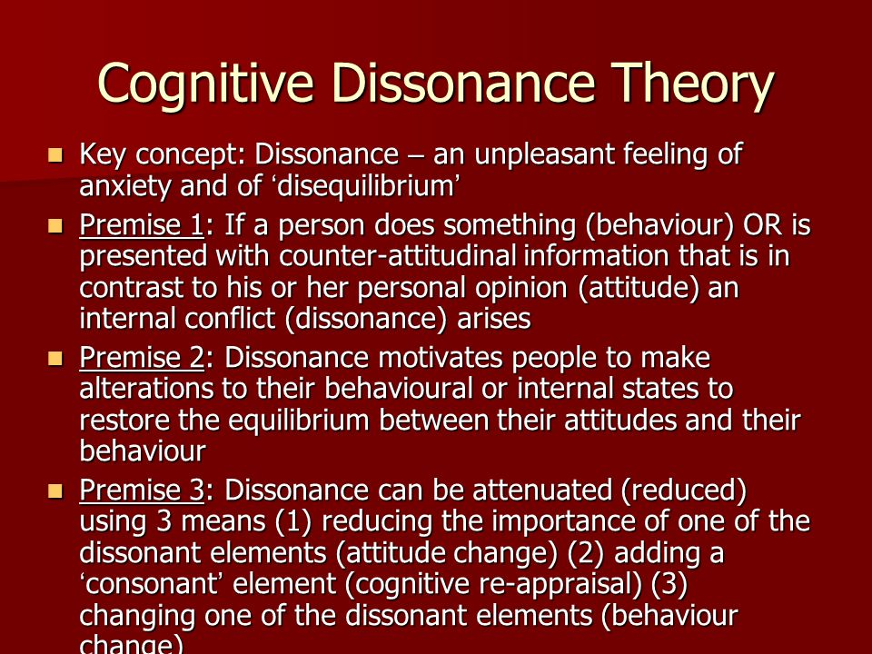 Cognitive Dissonance Theory Key concept: Dissonance – an unpleasant feeling of anxiety and of disequilibrium Key concept: Dissonance – an unpleasant f