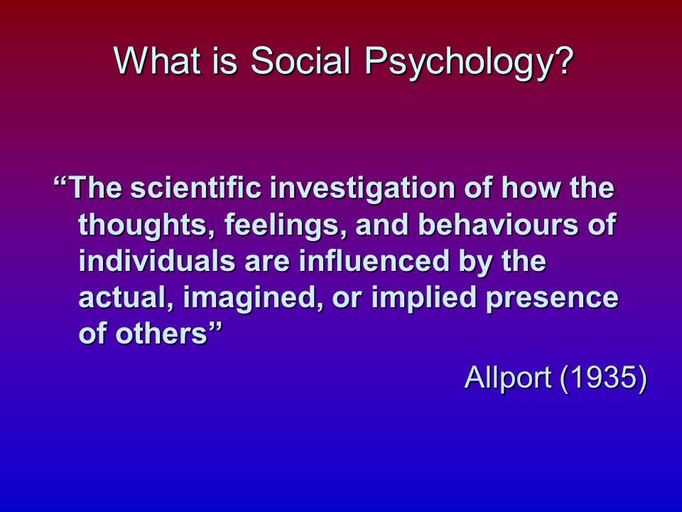 Social Psychology n Behaviourism n Neo-behaviourists (e.g., Bandura) need to evoke unobservable constructs to explain behaviour n E.g.