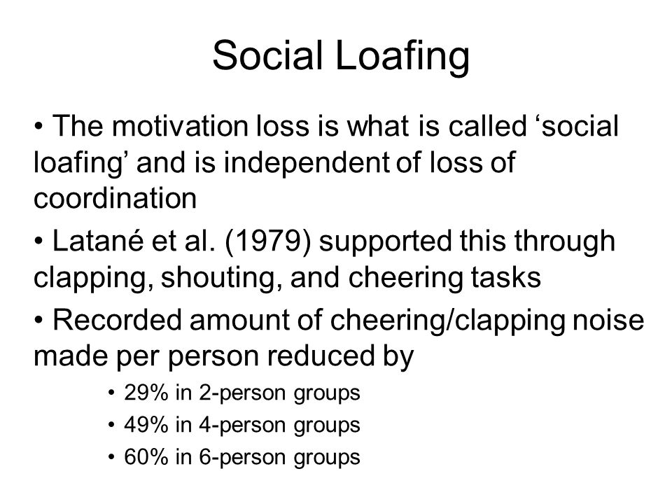 The motivation loss is what is called social loafing and is independent of loss of coordination Latané et al. (1979) supported this through clapping,