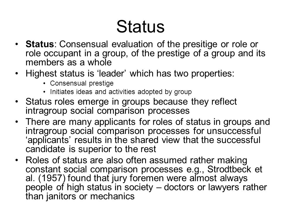 Status Status: Consensual evaluation of the presitige or role or role occupant in a group, of the prestige of a group and its members as a whole Highe