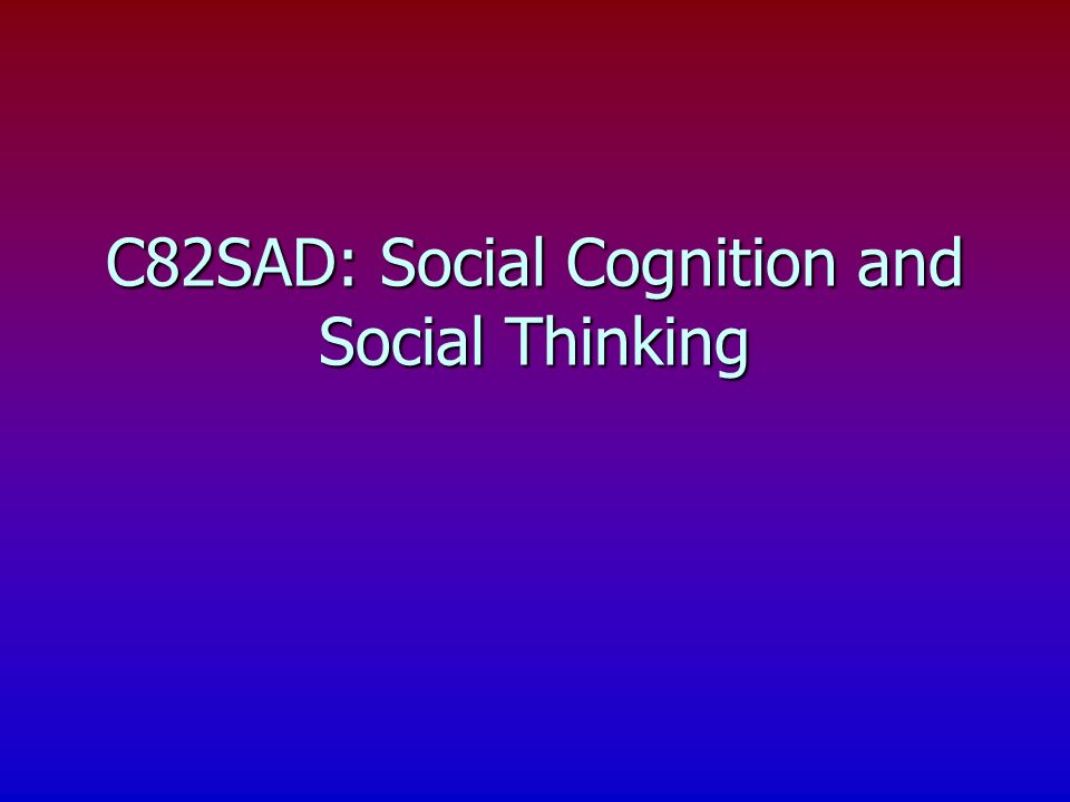 Social cognition and Information Processing n What is social cognition.