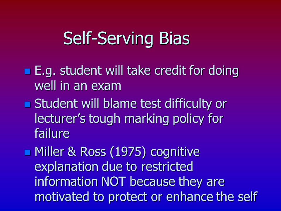 Self-Serving Bias n E.g.