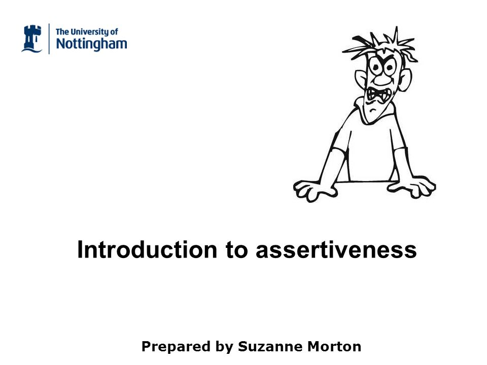 Todays session - content Difficult situations – our choices Identifying assertive, aggressive and submissive behaviour Types of assertion Body language Personal action plans