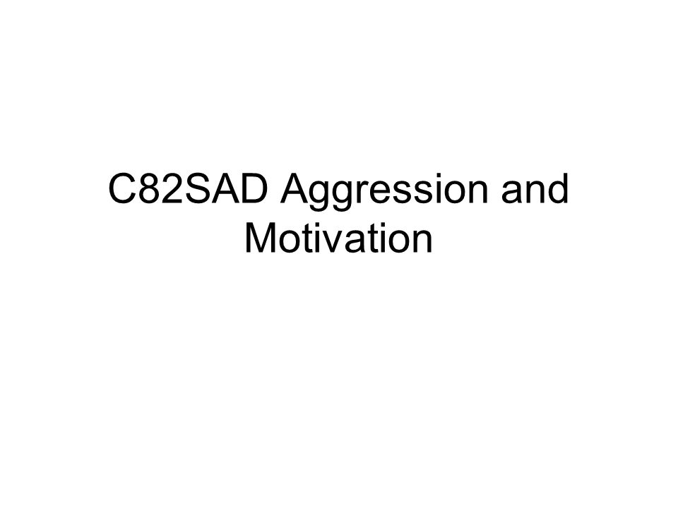 C82SAD Aggression and Motivation