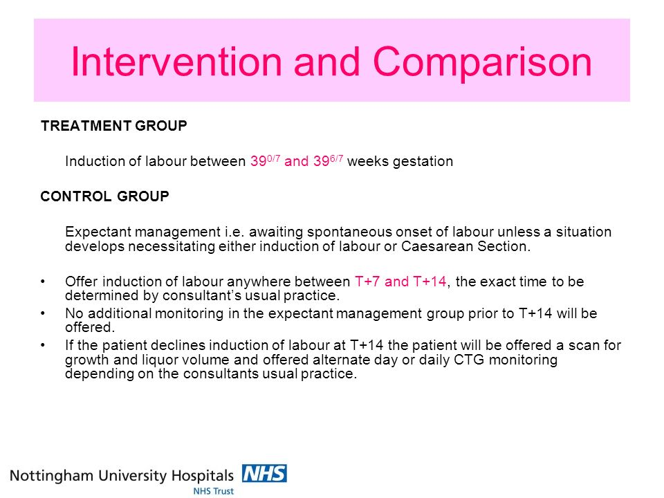 Intervention and Comparison TREATMENT GROUP Induction of labour between 39 0/7 and 39 6/7 weeks gestation CONTROL GROUP Expectant management i.e. awai