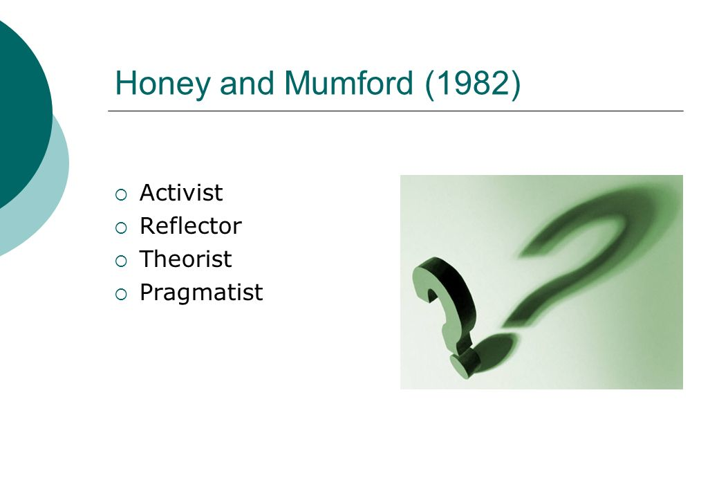 Honey and Mumford (1982) Activist Reflector Theorist Pragmatist