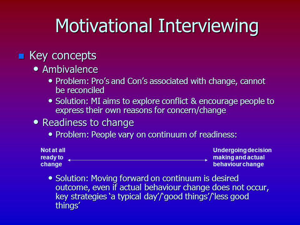n Key concepts Ambivalence Ambivalence Problem: Pros and Cons associated with change, cannot be reconciled Problem: Pros and Cons associated with chan