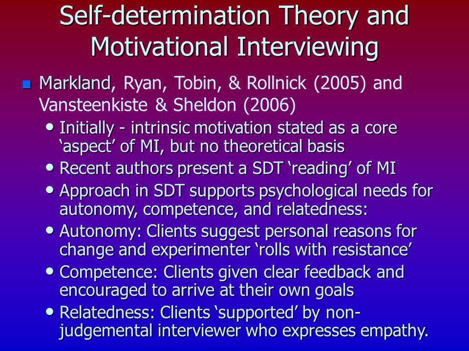Self-determination Theory and Motivational Interviewing n Markland n Markland, Ryan, Tobin, & Rollnick (2005) and Vansteenkiste & Sheldon (2006) Initi