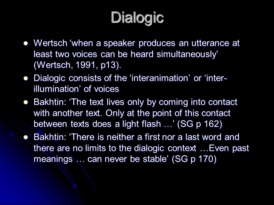 Dialogic Wertsch when a speaker produces an utterance at least two voices can be heard simultaneously (Wertsch, 1991, p13).