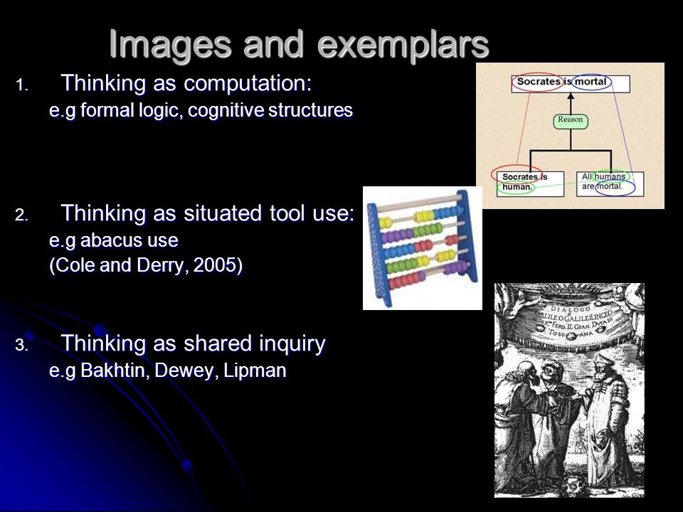 Images and exemplars 1. Thinking as computation: e.g formal logic, cognitive structures 2.