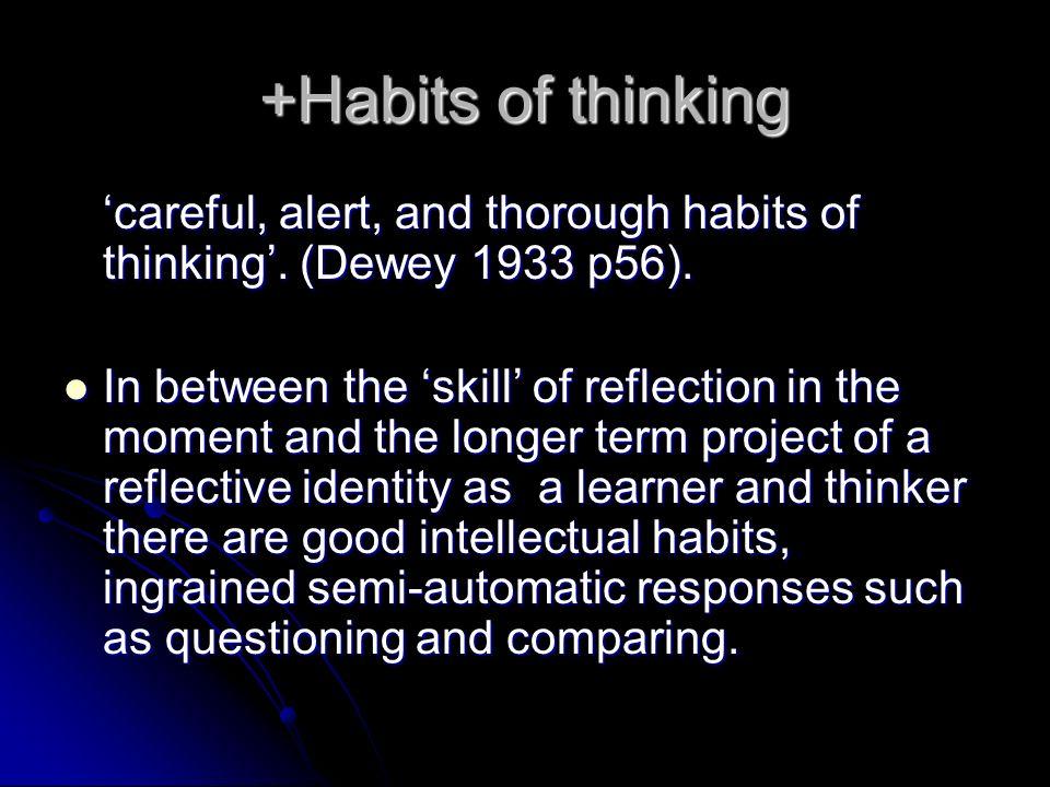+Habits of thinking careful, alert, and thorough habits of thinking.