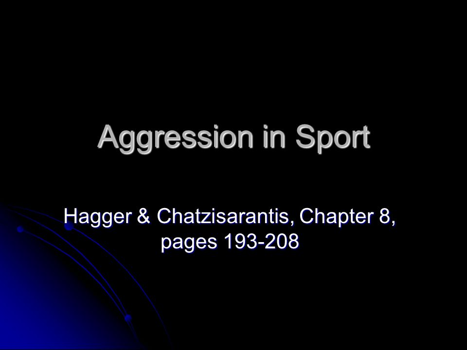 Aggression in Sport Hagger & Chatzisarantis, Chapter 8, pages 193-208