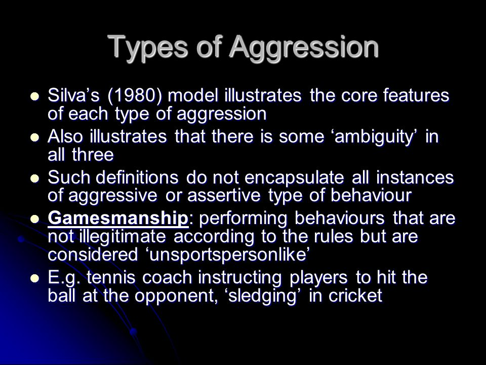 Types of Aggression Silvas (1980) model illustrates the core features of each type of aggression Silvas (1980) model illustrates the core features of