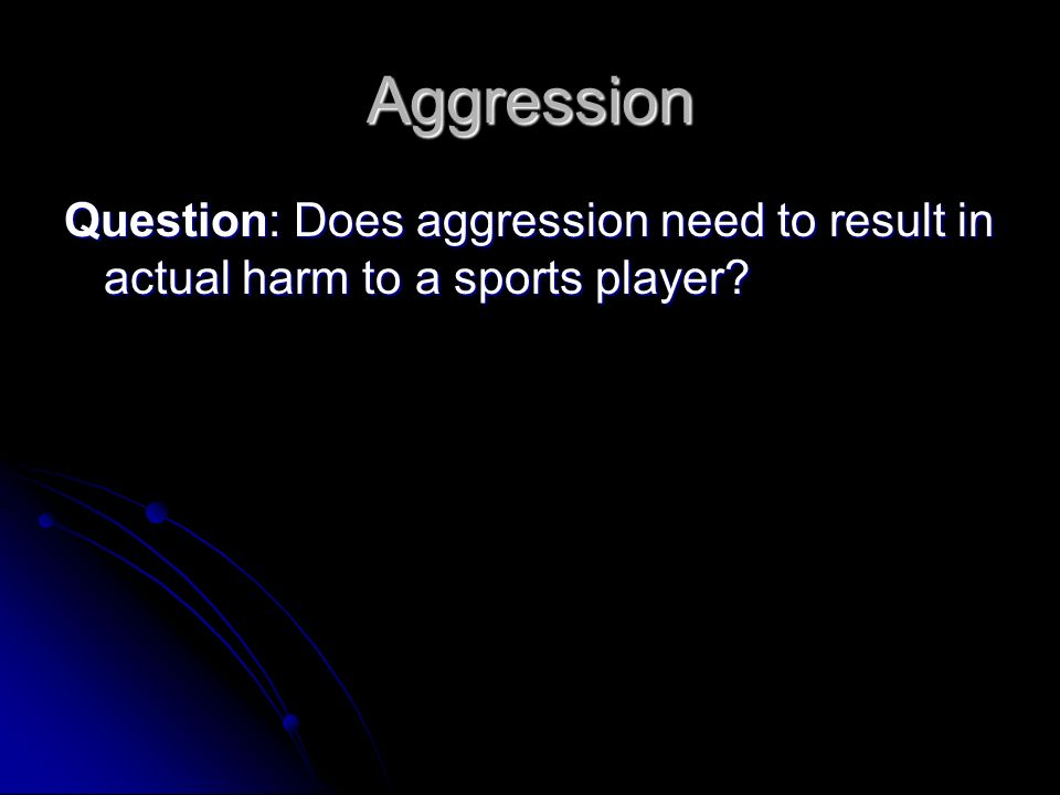 Aggression Question: Does aggression need to result in actual harm to a sports player?