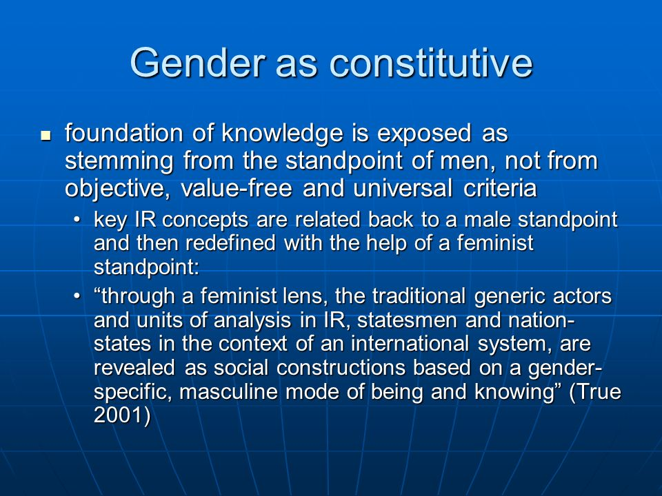 Gender as constitutive foundation of knowledge is exposed as stemming from the standpoint of men, not from objective, value-free and universal criteri