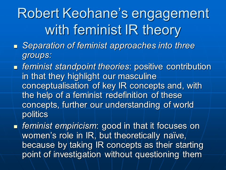 Robert Keohanes engagement with feminist IR theory Separation of feminist approaches into three groups: Separation of feminist approaches into three g