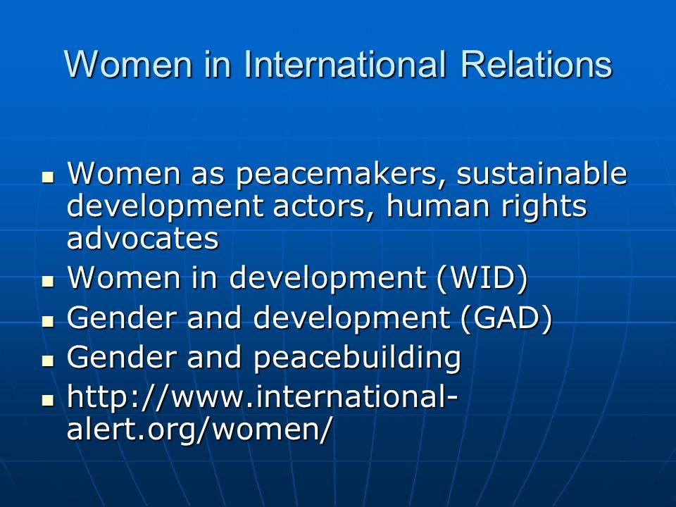 Women in International Relations Women as peacemakers, sustainable development actors, human rights advocates Women as peacemakers, sustainable develo