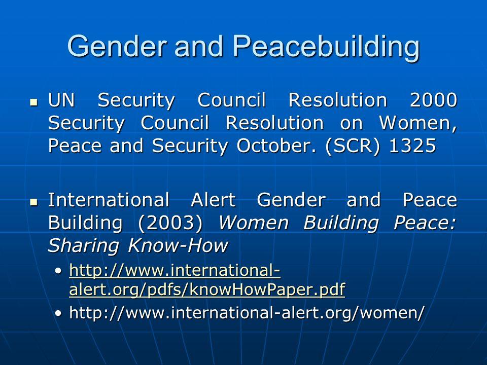 Gender and Peacebuilding UN Security Council Resolution 2000 Security Council Resolution on Women, Peace and Security October. (SCR) 1325 UN Security