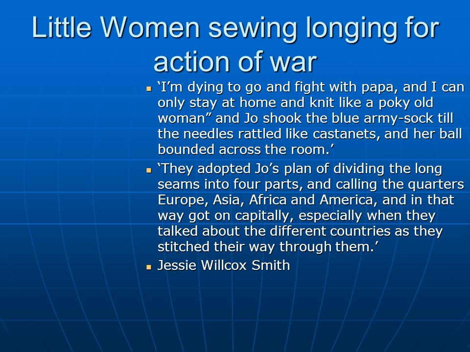 Little Women sewing longing for action of war Im dying to go and fight with papa, and I can only stay at home and knit like a poky old woman and Jo sh