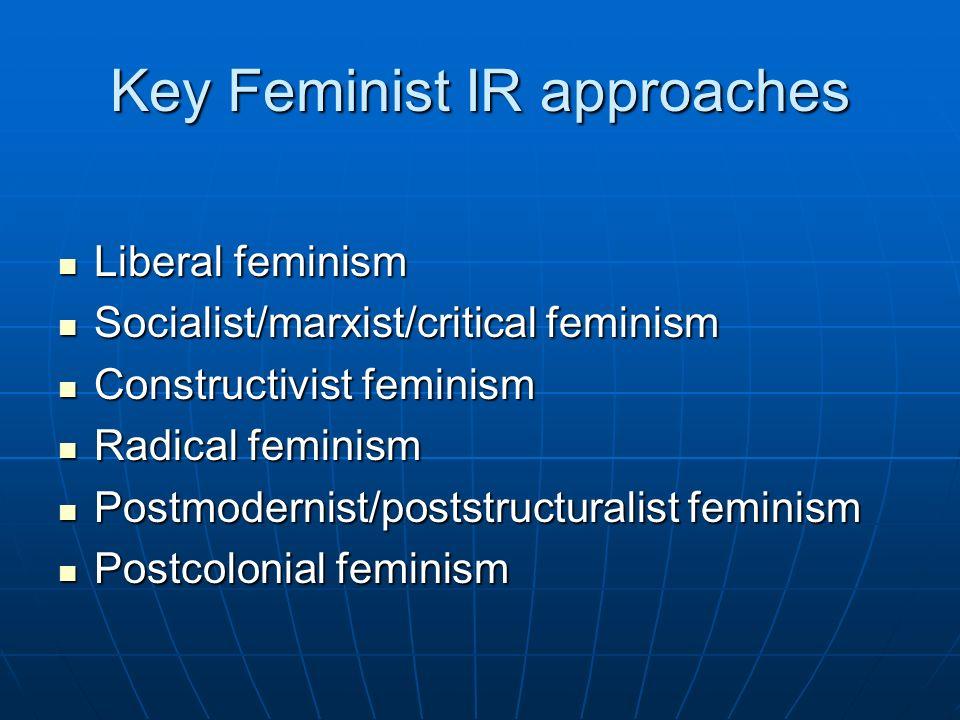 Key Feminist IR approaches Liberal feminism Liberal feminism Socialist/marxist/critical feminism Socialist/marxist/critical feminism Constructivist fe