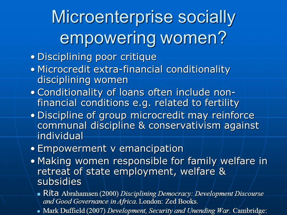 Microenterprise socially empowering women? Disciplining poor critiqueDisciplining poor critique Microcredit extra-financial conditionality disciplinin