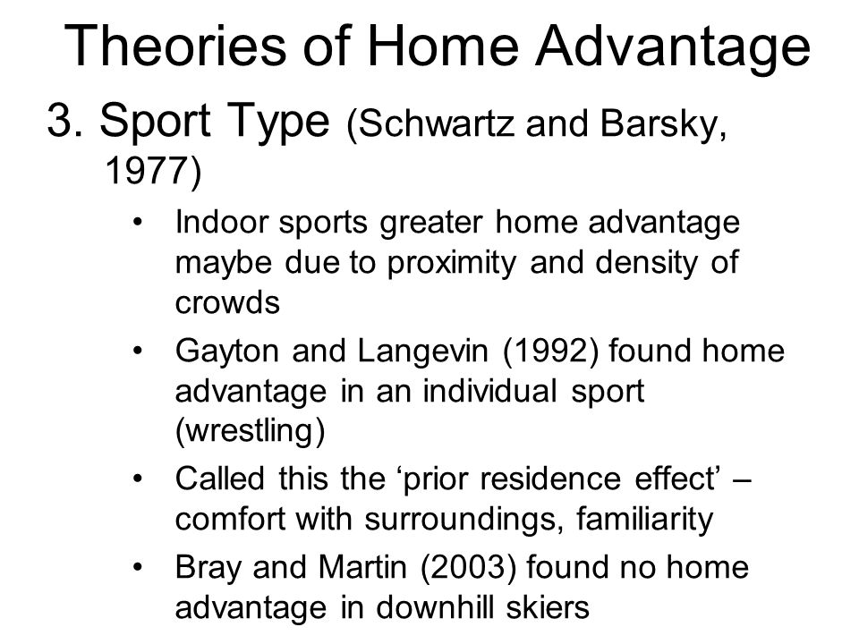 Theories of Home Advantage 3.