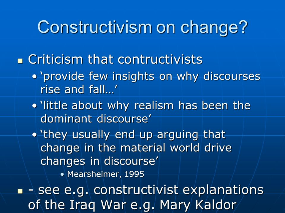 Constructivism on change? Criticism that contructivists Criticism that contructivists provide few insights on why discourses rise and fall…provide few