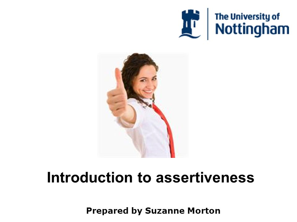 Introduction to assertiveness Prepared by Suzanne Morton